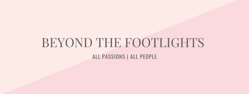 Beyond the Footlights All Passions. All People.