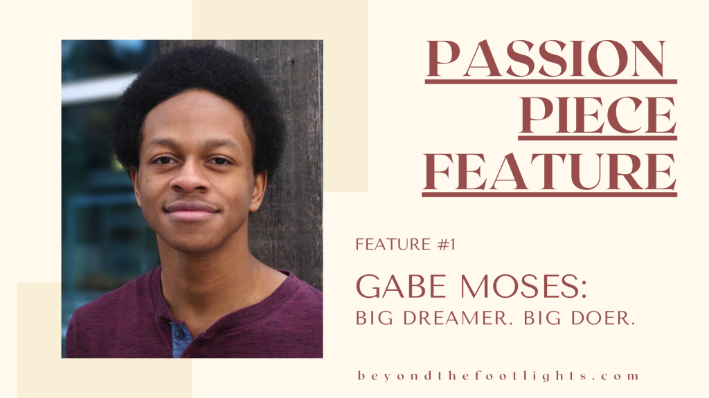 Passion Piece Feature Feature #1- Gabe Moses: Big Dreamer. Big Doer.