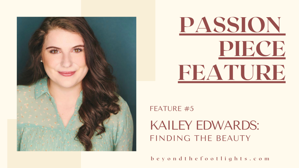 Passion Piece Feature  Feature #5 Kailey Edwards: Finding the Beauty